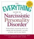 The Everything Guide to Narcissistic Personality Disorder: Professional, reassuring advice f...