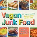Vegan Junk Food: Sweet, Salty, and Scrumptious Treats for the Ultimate Pig-Out! (Pig Not Inc...