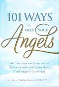 101 Ways to Meet Your Angels : Affirmations and Exercises to Connect with and Learn from You...