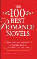 100 Best Romance Novels : From Pride and Prejudice to Forever and a Day, Books to Fall in Lo...