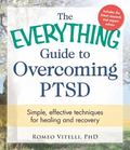 Everything Guide to Overcoming PTSD : Simple, Effective Techniques for Healing and Recovery