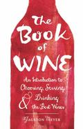 Book of Wine : An Introduction to Choosing, Serving, and Drinking the Best Wines