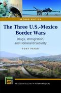 Three U. S. -Mexico Border Wars : Drugs, Immigration, and Homeland Security