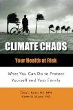 Climate Chaos: Your Health at Risk, What You Can Do to Protect Yourself and Your Family