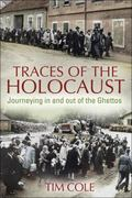 Traces of the Holocaust: Journeying in and out of the Ghettos