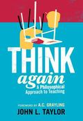 Think Again : A Philosophical Approach to Teaching