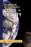 An Amateur Astronomer's Guide to Gravity