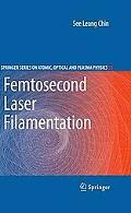 Femtosecond Laser Filamentation (Springer Series on Atomic, Optical, and Plasma Physics)