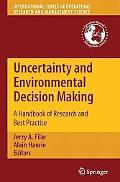 Uncertainty and Environmental Decision Making: A Handbook of Research and Best Practice (Int...