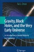 Gravity, Black Holes, and the Very Early Universe : An Introduction to General Relativity an...