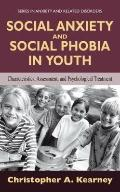 Social Anxiety and Social Phobia in Youth : Characteristics, Assessment, and Psychological T...