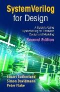 SystemVerilog for Design Second Edition : A Guide to Using SystemVerilog for Hardware Design...