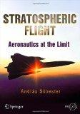 Stratospheric Flight: Aeronautics at the Limit (Springer Praxis Books / Popular Science)