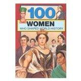 100 Women Who Shaped World History (100 Series)