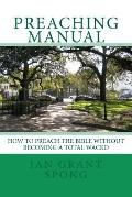 Preaching Manual: How to Preach the Bible without becoming a Total Wacko (Volume 3)