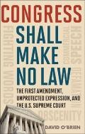 Congress Shall Make No Law : The First Amendment, Unprotected Speech, and the Supreme Court