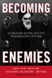 Becoming Enemies : U. S. -Iran Relations and the Iran-Iraq War, 1979-1988