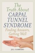 Truth about Carpal Tunnel Syndrome : Finding Answers, Getting Well