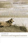 Cancer and Your Pet : A Guide to Alternative and Integrated Treatment