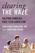 Clearing the Haze : Helping Families Face Teen Addiction