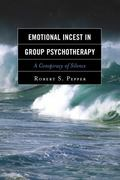 Emotional Incest in Group Psychotherapy : A Conspiracy of Silence