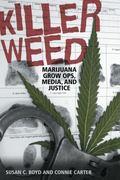 Killer Weed: Marijuana Grow Ops, Media, and Justice