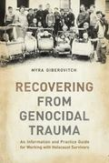 Recovering from Genocidal Trauma : An Information and Practice Guide for Working with Holoca...