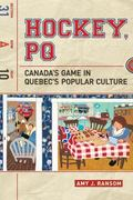 Hockey, PQ : Canada's Game in Quebec's Popular Culture