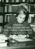 Poetry, the Geometry of the Living Substance : Four Essays on �gnes Nemes Nagy