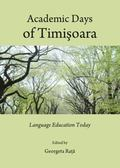Academic Days of Timi��Oara : Language Education Today