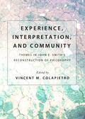 Experience, Interpretation, and Community : Themes in John E. Smith s Reconstruction of Phil...