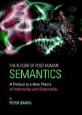 Future of Post-Human Semantics : A Preface to A New Theory of Internality and Externality