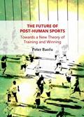 The Future of Post-Human Sports: Towards a New Theory of Training and Winning