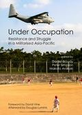 Under Occupation : Resistance and Struggle in a Militarised Asia-Pacific