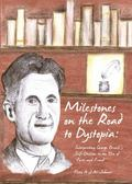 Milestones on the Road to Dystopia : Interpreting George Orwell's Self-Division in an Era of...