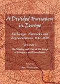 Divided Hungary in Europe : Exhanges, Networks and Representations, 1541-1699