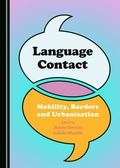 Language Contact : Mobility, Borders and Urbanization