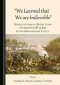 We Learned That We Are Indivisible : Sesquicentennial Reflections on the Civil War Era in th...