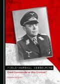 Field-Marshal Kesselring : Great Commander or War Criminal?