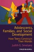 Adolescents, Families, and Social Development : How Teens Construct Their Worlds