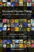 Structured Decision Making : A Practical Guide to Environmental Management Choices