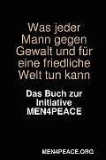 Was jeder Mann gegen Gewalt und für eine friedliche Welt tun kann. das Buch zur Initiative ...