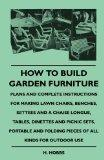 How To Build Garden Furniture - Plans And Complete Instructions For Making Lawn Chairs, Benc...