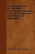 A Practical Treatise On The Theory, Construction, Operation, Care And Management Of All Form...