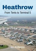 Heathrow: From Tents to Terminal Five