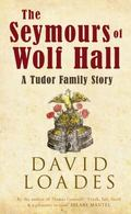 Seymours of Wolf Hall : A Tudor Family Story