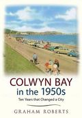 Colwyn Bay in The 1950s : Ten Years That Changed a City