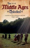 Middle Ages Unlocked : A Guide to Life in Medieval England, 1050-1300