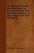 History of South America, from the Discovery of the New World by Columbus to the Conquest of...