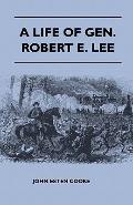 Life of Gen Robert E Lee